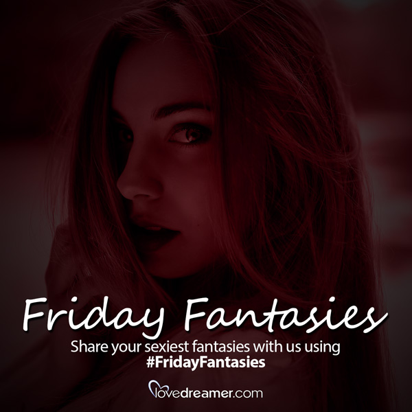 Friday Fantasies