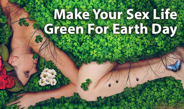 A Greener Sex Life for Earth Day